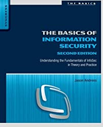 The Basics of Information Security, Second Edition: Understanding the Fundamentals of InfoSec in Theory and Practice 2nd edition by Andress, Jason (2014) Paperback