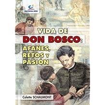 Vida de Don Bosco: afanes, retos y pasión