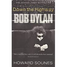 Down The Highway: The Life Of Bob Dylan by Howard Sounes (2002-03-04)