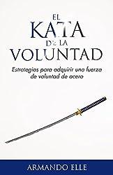 El Kata de la Voluntad: Estrategias para adquirir una fuerza de voluntad de acero. (Spanish Edition)