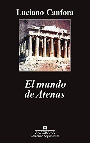 El mundo de Atenas (Argumentos nº 461) por Luciano Canfora