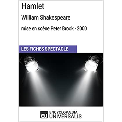 Hamlet (WilliamShakespeare-mise en scène Peter Brook-2000): Les Fiches Spectacle d'Universalis