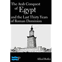 The Arab Conquest of Egypt and the Last Thirty Years of Roman Dominion (English Edition)