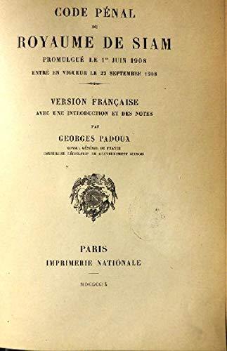 Code pénal du Royaume de Siam. Promulgué le 1er juin 1908 entré en vigueur le 22 Septembre 1908.Version française avec une introduction et des notes par...
