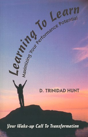 Learning to Learn: Maximizing Your Performance Potential by D. Trinidad Hunt (1992-08-01)
