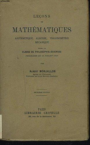 LECONS DE MATHEMATIQUES. Arithmétique, Algèbre, Trigonométrie, mécanique.