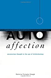 Autoaffection: Unconscious Thought in the Age of Technology