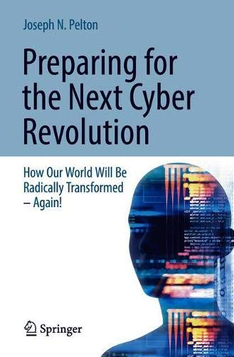 Preparing for the Next Cyber Revolution: How Our World Will Be Radically Transformed―Again!