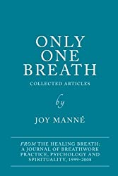 Only One Breath: Collected Articles from The Healing Breath: a Journal of Breathwork Practice, Psychology and Spirituality
