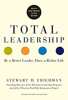 Total Leadership: Be a Better Leader, Have a Richer Life (With New Preface) von [Friedman, Stewart D.]