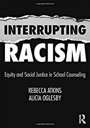 Interrupting Racism: Equity and Social Justice in School Counseling