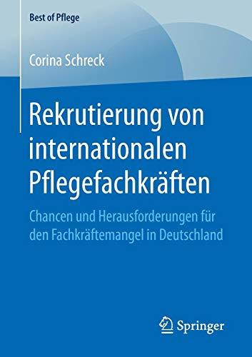 Rekrutierung von internationalen Pflegefachkräften: Chancen und Herausforderungen für den Fachkräftemangel in Deutschland (Best of Pflege)