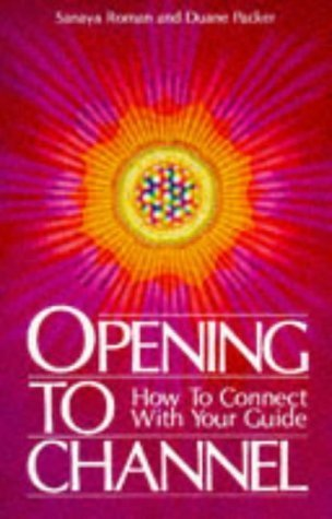 Opening to Channel: How to Connect with Your Guide (Sanaya Roman) by Roman, Sanaya, Packer, Duane (1993) Paperback