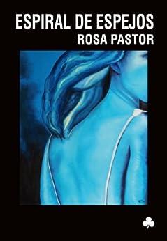 Espiral de espejos: 6 (Noveles) de [Rosa Pastor Carballo]