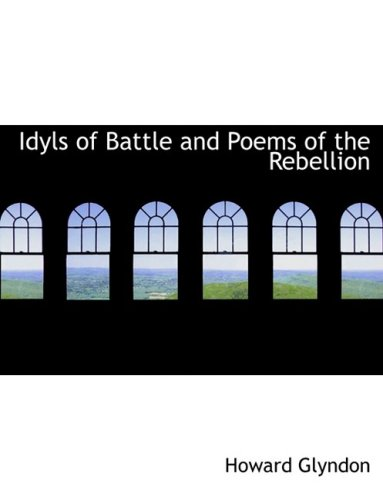 Idyls of Battle and Poems of the Rebellion (Large Print Edition)