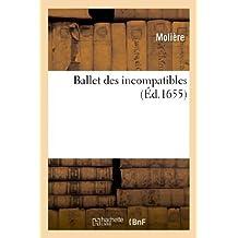 Ballet Des Incompatibles. Danse a Montpelier (Arts) by Moliere (2013-02-25)