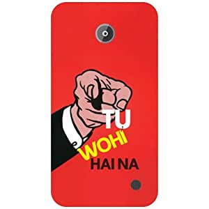 Nokia Lumia 630 Tu Wohi Hai Na Matte Finish Phone Cover - Matte Finish Phone Cover