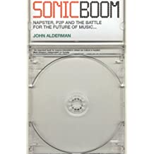 Sonic Boom: Napster, P2P and the Battle for the Future of Music