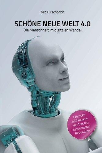 Schöne neue Welt 4.0: Die Menschheit im digitalen Wandel.