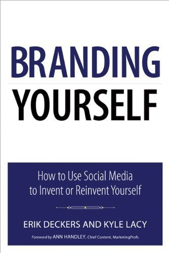 Branding Yourself: How to Use Social Media to Invent or Reinvent Yourself (Que Biz-Tech) 1st edition by Deckers, Erik, Lacy, Kyle (2010) Paperback