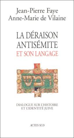 La déraison antisémite et son langage : Dialogue sur l'histoire et l'identité juive