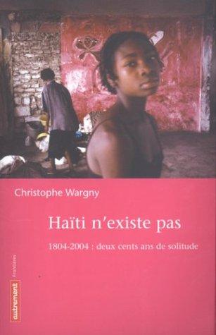 Haïti n'existe pas : 1804-2004 : deux cents de solitude