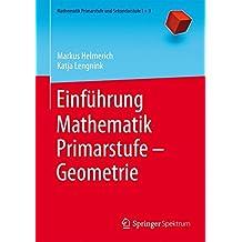 Einführung Mathematik Primarstufe – Geometrie (Mathematik Primarstufe und Sekundarstufe I + II)
