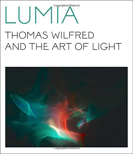 Lumia: Thomas Wilfred and the Art of Light por Keely Orgeman