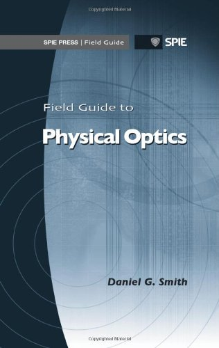 Field Guide to Physical Optics (SPIE Press Field Guide Series FG17) by Daniel G. Smith (2013-04-24)