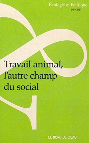 Ecologie et Politique : Travail animal, l'autre champ du social par From Editions Le Bord de l'eau