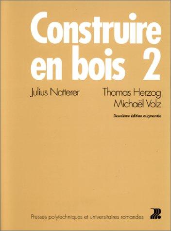 CONSTRUIRE EN BOIS. Tome 2, 2ème édition augmentée
