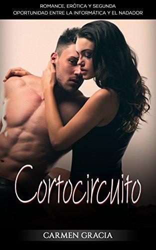 Cortocircuito: Romance, Erótica y Segunda Oportunidad entre la Informática y el Nadador (Novela Romántica y Erótica en Español)