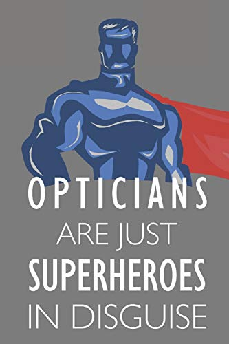Opticians Are Just Superheroes In Disguise: Notebook, Planner or Journal | Size 6 x 9