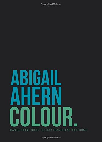 Portada del libro Colour: Banish Beige. Boost Colour. Transform Your Home. by Abigail Ahern (2015-04-23)