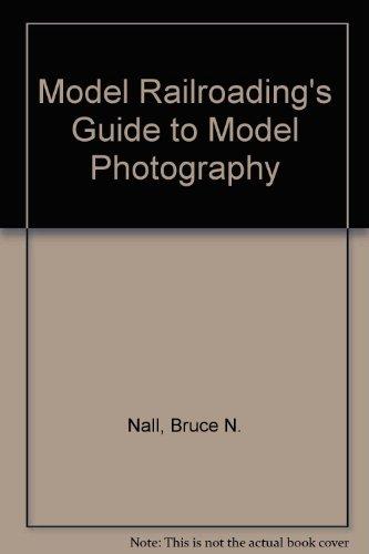 Model Railroading's Guide to Model Photography por Bruce N. Nall