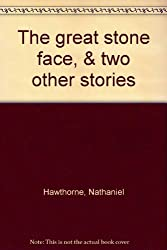 The great stone face, & two other stories