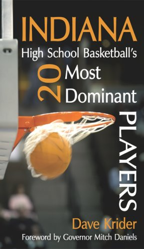 Indiana High School Basketball's 20 Most Dominent Players por Dave Krider