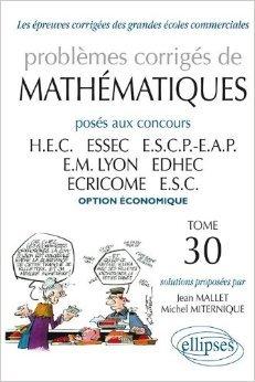Problemes corrigés de mathematiques : Posés aux concours des grandes écoles commerciales,tome 30 de Jean Mallet,Michel Miternique ( 17 septembre 2009 )