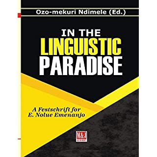 In the Linguistic Paradise: A Festschrift for E. Nolue Emenanjo (Nigerian Linguists Festschrift, Band 2)