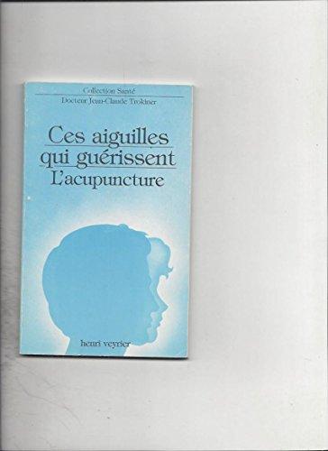 Ces aiguilles qui guérissent : L'acupuncture (Collection Santé)