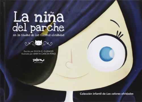 La niña del parche (El pequeño mundo de los colores olvidados) por Silvia Gonzalez Guirado