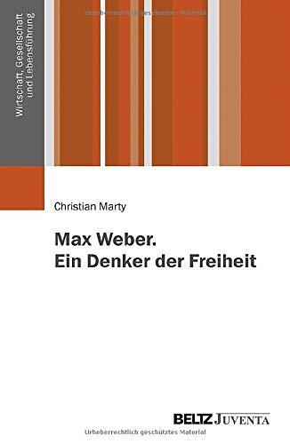 Max Weber. Ein Denker der Freiheit (Wirtschaft, Gesellschaft und Lebensführung)