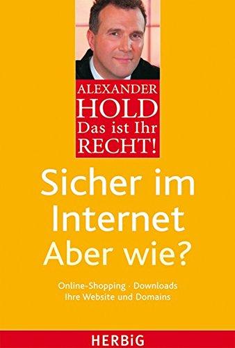 Das ist Ihr Recht! Sicher im Internet - Aber wie?: Online-Shopping, Downloads. Ihre Website und Domains