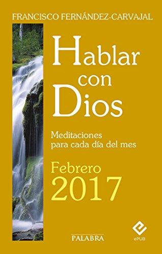 Hablar con Dios - Febrero 2017 por Francisco Fernández-Carvajal