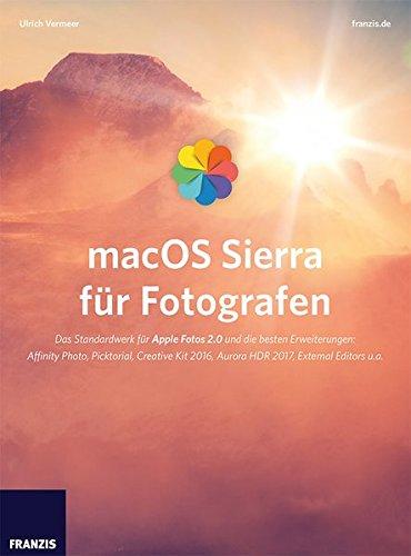 macOS Sierra für Fotografen: Das Standardwerk für Apple Fotos 2.0 und die besten Erweiterungen: Affinity Photo, Picktorial, Creative Kit 2016, Aurora HDR 2017, External Editors u. a.