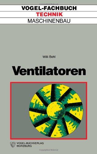 Ventilatoren. Berechnung, Konstruktion, Versuch, Betrieb