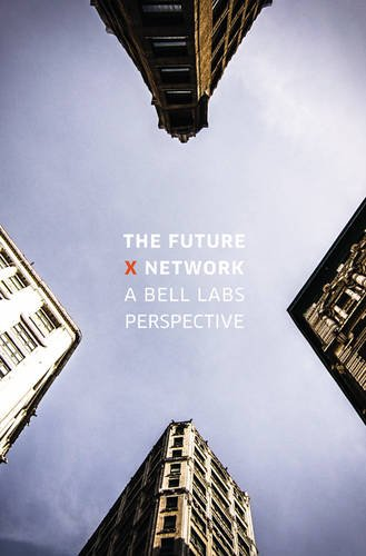 The Future X Network: A Bell Labs Perspective por Marcus K. Weldon