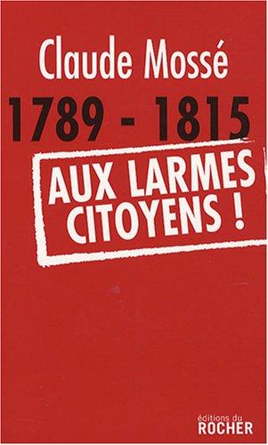 1789-1815-aux-larmes-citoyens