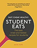 Student Eats: Fast, Cheap, Healthy – the best tried-and-tested recipes for students