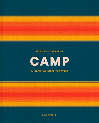 Camp: Stories and Itineraries for Sleeping Under the Stars (English Edition)